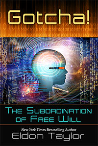 Gotcha! The Subordination of Free Will by Eldon Taylor