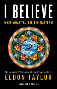 I Believe: When What You Believe Matters! by author and Provocative Enlightenment radio host Eldon Taylor